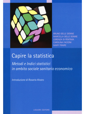 Capire la statistica. Metodi e indici statistici in ambito sociale sanitario economico