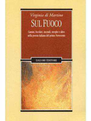 Sul fuoco. Camini, focolari, incendi, streghe e altro nella poesia italiana del primo Novecento