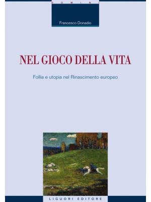 Nel gioco della vita. Follia e utopia nel Rinascimento europeo