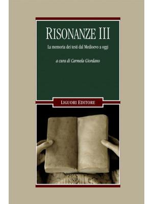 Risonanze. La memoria dei testi dal Medioevo a oggi. Vol. 3