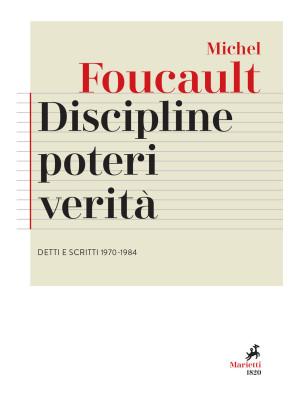 Discipline, poteri, verità. Detti e scritti (1970-1984)