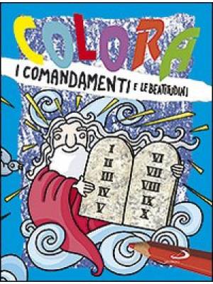 Colora i comandamenti e le beatitudini. Ediz. illustrata