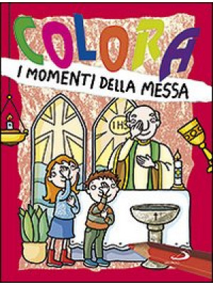 Colora i momenti della messa. Ediz. illustrata