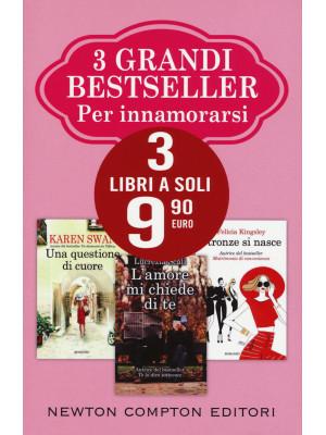3 grandi bestseller per innamorarsi: L'amore mi chiede di te-Una questione di cuore-Stronze si nasce