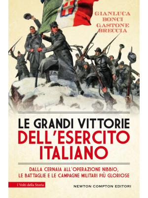 Le grandi vittorie dell'esercito italiano. Dalla Cernaia all'operazione Nibbio, le battaglie e le campagne militari più gloriose