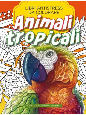 Animali tropicali. Libri antistress da colorare