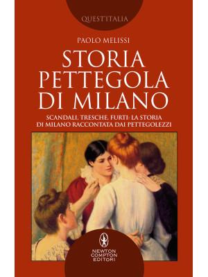 Storia pettegola di Milano. Scandali, tresche, furti: la storia di Milano raccontata dai pettegolezzi