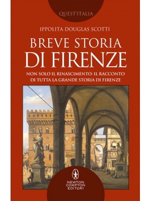 Breve storia di Firenze. Non solo il Rinascimento: il racconto di tutta la grande storia di Firenze