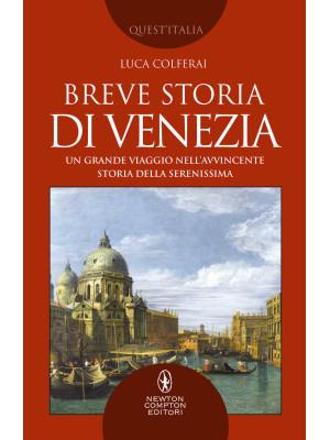 Breve storia di Venezia. Un grande viaggio nell'avvincente storia della Serenissima
