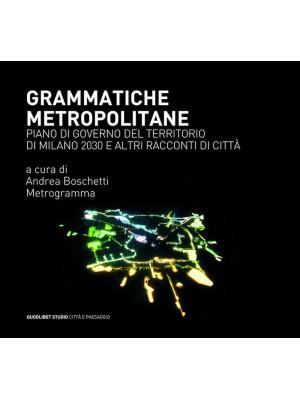 Grammatiche metropolitane. Piano di Governo del Territorio di Milano 2030 e altri racconti di città