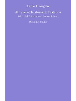 Attraverso la storia dell'estetica. Vol. 1: Dal Settecento al Romanticismo