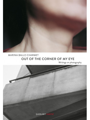 Out of the corner of my eye. Writings on photography
