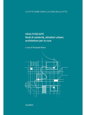 Healthscape. Nodi di salubrità, attrattori urbani, architetture per la cura. Ediz. italiana e inglese