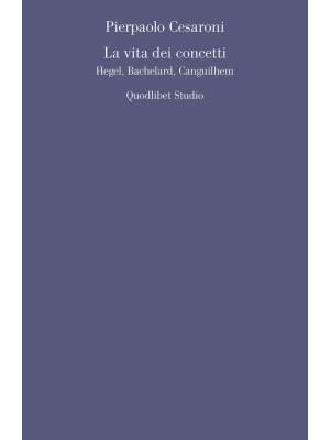 La vita dei concetti. Hegel, Bachelard, Canguilhem