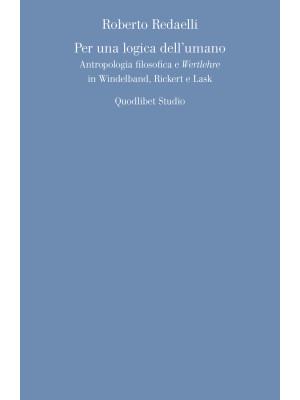 Per una logica dell'umano. Antropologia filosofica e «Wertlehre» in Windelband, Rickert e Lask