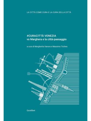 #Curacittà Venezia vs Marghera e la città-paesaggio