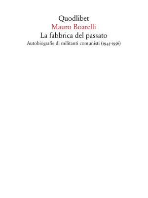 La fabbrica del passato. Autobiografie di militanti comunisti (1945-1956)