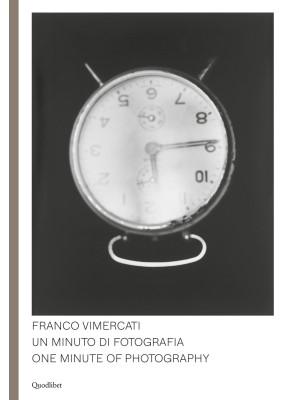 Franco Vimercati. Un minuto di fotografia-One minute of photography. Ediz. illustrata