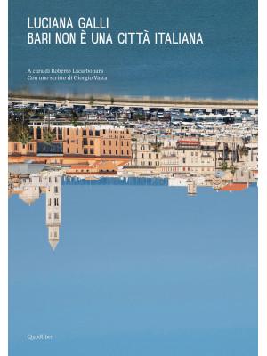 Bari non è una città italiana. Ediz. illustrata