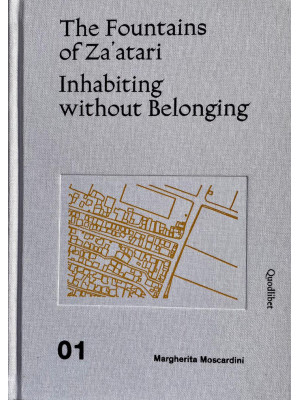 The fountains of Za'atari: Inhabiting without belonging-Za'atari city guide. Ediz. illustrata