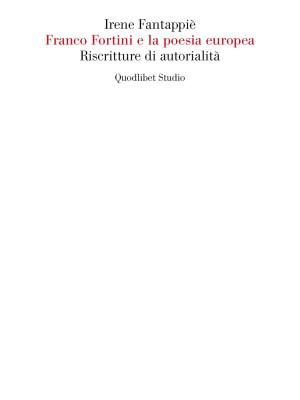 Franco Fortini e la poesia europea. Riscritture di autorialità
