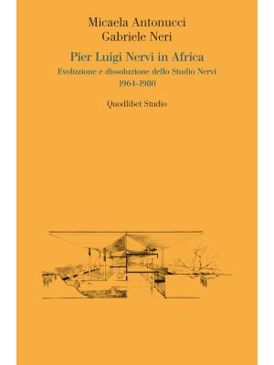 Pier Luigi Nervi in Africa. Evoluzione e dissoluzione dello Studio Nervi 1964-1980