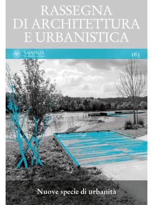 Rassegna di architettura e urbanistica. Vol. 163: Nuove specie di urbanità