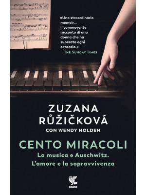 Cento miracoli. La musica e Auschwitz. L'amore e la sopravvivenza
