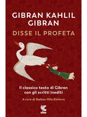 Disse il profeta. Il classico testo di Gibran con scritti inediti
