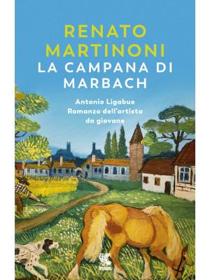 La campana di Marbach. Antonio Ligabue. Romanzo dell'artista da giovane