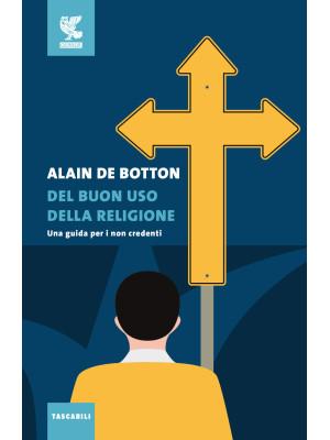Del buon uso della religione. Una guida per i non credenti