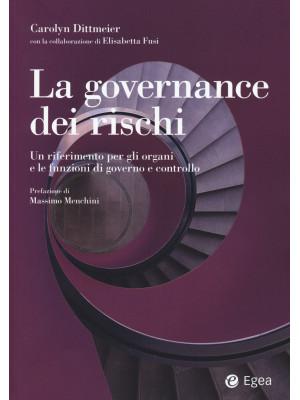 La governance dei rischi. Un riferimento per gli organi e le funzioni di governo e controllo
