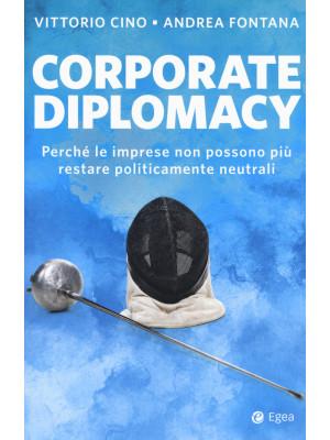 Corporate diplomacy. Perché le imprese non possono più restare politicamente neutrali