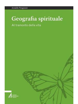 Geografia spirituale. Al tramonto della vita