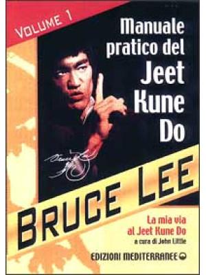 La mia Via al Jeet Kune Do. Vol. 1: Manuale pratico del Jeet Kune Do