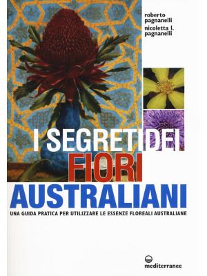 I segreti dei fiori australiani. Una guida pratica per utilizzare le essenze floreali australiane