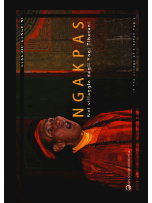 Ngakpas. Nel villaggio degli yogi tibetani. Ediz. italiana e inglese