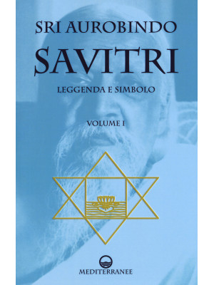 Savitri. Leggenda e simbolo. Vol. 1: Prima parte (Libri I-III)