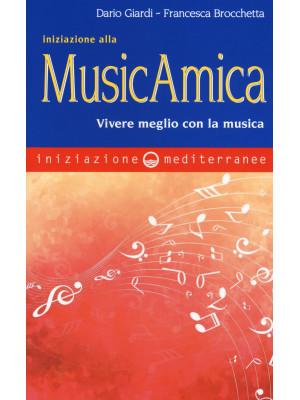 Iniziazione alla MusicAmica. Vivere meglio con la musica