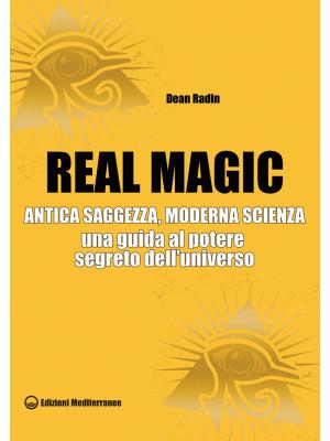 Real magic. Antica saggezza, moderna scienza. Una guida al potere segreto dell'universo