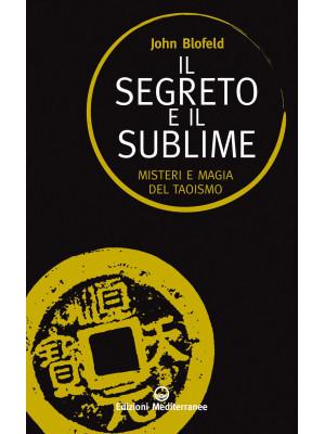 Il segreto e il sublime. Misteri e magia del taoismo