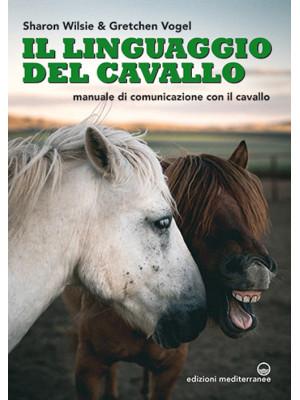 Il linguaggio del cavallo. Manuale di comunicazione con il cavallo