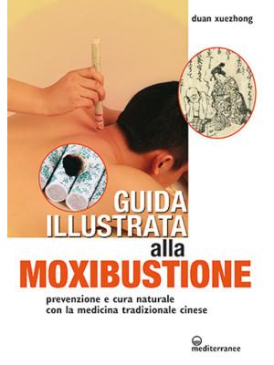 Guida illustrata alla moxibustione. Prevenzione e cura naturale con la medicina tradizionale cinese