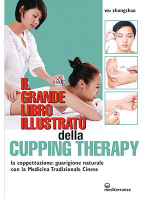 Il grande libro illustrato della cupping therapy. La coppettazione: guarigione naturale con la Medicina Tradizionale Cinese