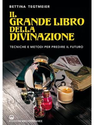 Il grande libro della divinazione. Tecniche e metodi per predire il futuro