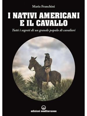 I nativi americani e il cavallo. Tutti i segreti di un grande popolo di cavalieri