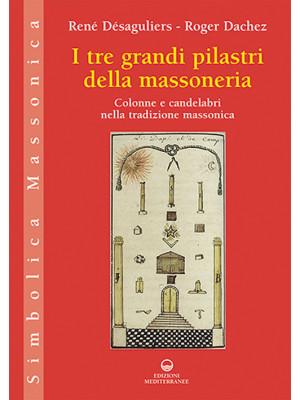 I tre grandi pilastri della massoneria. Colonne e candelabri nella tradizione massonica