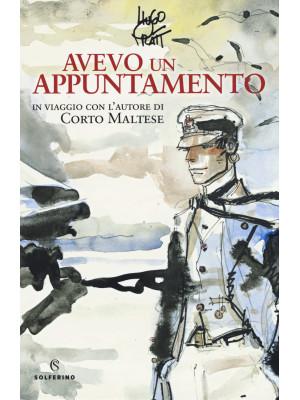 Avevo un appuntamento. In viaggio con l'autore di Corto Maltese. Ediz. a colori