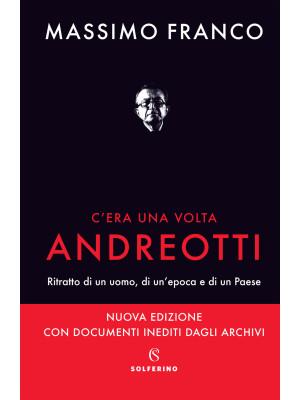 C'era una volta Andreotti. Ritratto di un uomo, di un'epoca e di un Paese. Nuova ediz.