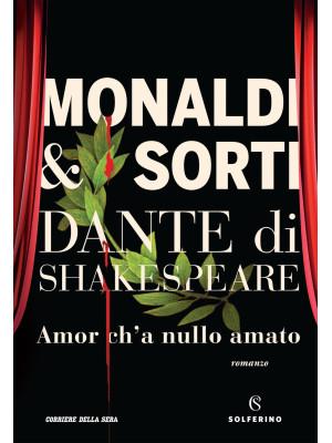 Dante di Shakespeare. Amor c'ha nulla amato